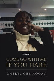 Come Go with Me If You Dare ebook by Cheryl Gee Hogan