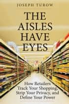 The Aisles Have Eyes ebook by Joseph Turow