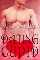 Dating Cupid ebook by Eve Langlais