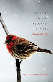 Seasons of the Tallgrass Prairie - A Nebraska Year ebook by Paul A. Johnsgard