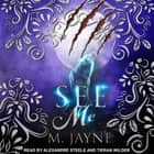 See Me audiobook by M. Jayne