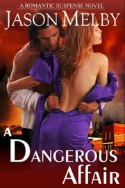 A Dangerous Affair (A Romantic Suspense Novel) ebook by Jason Melby
