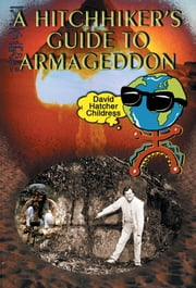 A Hitchhiker's Guide To Armageddon ebook by David Hatcher Childress