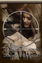 Taming Trent ebook by Dominique Eastwick