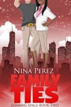 Family Ties (Sharing Space #2) ebook by Nina Perez
