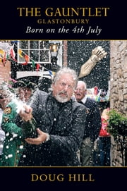 Born on the 4th of July - The Gauntlet, Glastonbury ebook by DOUG HILL
