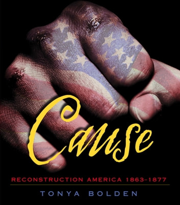 Cause - Reconstruction America 1863-1877 ebook by Tonya Bolden