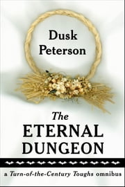 The Eternal Dungeon: a Turn-of-the-Century Toughs omnibus - The Eternal Dungeon ebook by Dusk Peterson