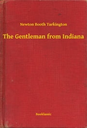 The Gentleman from Indiana ebook by Newton Booth Tarkington
