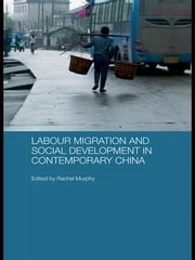 Labour Migration and Social Development in Contemporary China ebook by Rachel Murphy