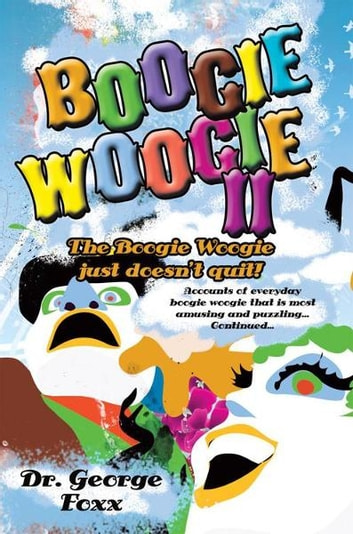 Boogie Woogie II - The Boogie Woogie just doesn't quit! ebook by Dr. George Foxx