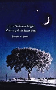 1977 Christmas Magic Courtesy of the Saxon Inn ebook by Eugene R. Capriotti