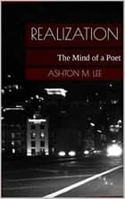 Realization: The Mind of a Poet ebook by Ashton Lee