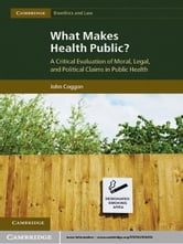 What Makes Health Public? - A Critical Evaluation of Moral, Legal, and Political Claims in Public Health ebook by John Coggon