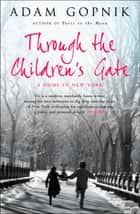Through The Children's Gate - A Home in New York ebook by Adam Gopnik