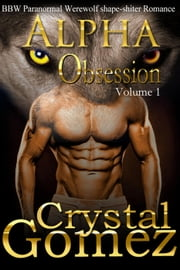 BBW Paranormal Shape Shifter Romance - Alpha OBSESSION Volume 1 - Alpha Obsession, #1 ebook by Crystal Gomez