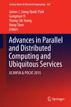 Advances in Parallel and Distributed Computing and Ubiquitous Services ebook by Gangman Yi,Young-Sik Jeong,Hong Shen,J. H. Park