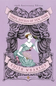 Three Novels of New York - The House of Mirth, The Custom of the Country, The Age of Innocence (Penguin Classics Deluxe Edition) ebook by Edith Wharton,Jonathan Franzen,Richard Gray