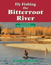 Fly Fishing the Bitterroot River - An Excerpt from Fly Fishing Montana ebook by Brian Grossenbacher, Jenny Grossenbacher