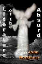 Literature of the Absurd ebook by John Northern