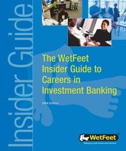 The WetFeet Insider Guide to Careers in Investment Banking, 2004 edition ebook by Wetfeet Staff