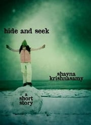 Hide and Seek: A Short Story ebook by Shayna Krishnasamy