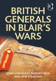 British Generals in Blair's Wars ebook by Mr Richard Iron,Mr Jonathan Bailey,Professor Hew Strachan