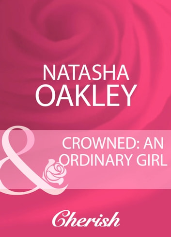 Crowned: An Ordinary Girl (Mills & Boon Cherish) ebook by Natasha Oakley