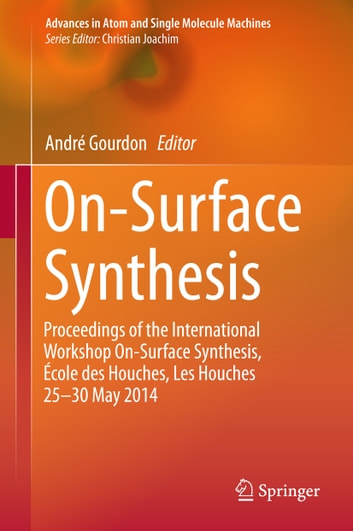 On-Surface Synthesis - Proceedings of the International Workshop On-Surface Synthesis, École des Houches, Les Houches 25-30 May 2014 ebook by