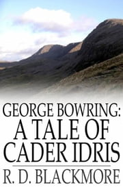 "George Bowring: A Tale of Cader Idris - From ""Slain by the Doones"" ebook by R. D. Blackmore"