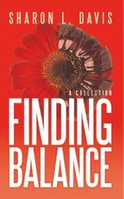 Finding Balance - A Collection ebook by Sharon L. Davis
