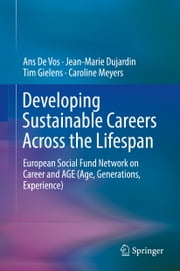 Developing Sustainable Careers Across the Lifespan - European Social Fund Network on 'Career and AGE (Age, Generations, Experience) ebook by Ans De Vos, Jean-Marie Dujardin, Tim Gielens,...