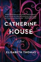 Catherine House - A Novel ebook by Elisabeth Thomas