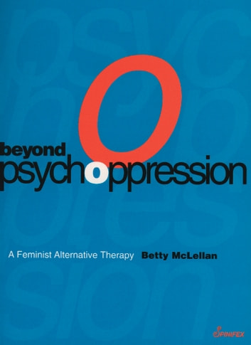 Beyond Psychoppression - A Feminist Alternative Therapy ebook by Betty McLellan