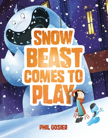 Snow Beast Comes to Play ebook by Phil Gosier
