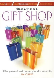 Start And Run A Gift Shop - What you need to do to turn your idea into reality ebook by Val Clarke