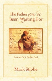 The Father you've Been Waiting For - Portrait of a Perfect Dad ebook by Mark Stibbe