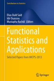 Functional Statistics and Applications - Selected Papers from MICPS-2013 ebook by Elias Ould Saïd,Idir Ouassou,Mustapha Rachdi