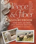 The Fleece & Fiber Sourcebook - More Than 200 Fibers, from Animal to Spun Yarn ebook by Carol Ekarius, Deborah Robson