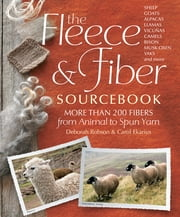 The Fleece & Fiber Sourcebook - More Than 200 Fibers, from Animal to Spun Yarn ebook by Carol Ekarius,Deborah Robson