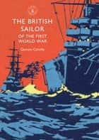 The British Sailor of the First World War ebook by Quintin Colville