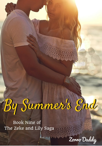 Zeke and Lily (Book Nine): By Summer's End ebook by Zorro Daddy