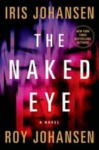 The Naked Eye: A Kendra Michaels Novel 3 ebook by Iris Johansen, Roy Johansen
