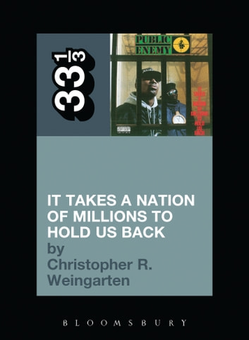 Public Enemy's It Takes a Nation of Millions to Hold Us Back ebook by Christopher R. Weingarten