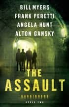 The Assault (Harbingers) - Cycle Two of the Harbingers Series eBook by Frank Peretti, Bill Myers, Angela Hunt,...