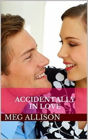 Accidentally in Love ebook by Meg Allison