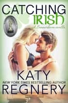 Catching Irish (a novella) - The Summerhaven Trio, #4 ebook by Katy Regnery