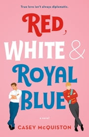 Red, White & Royal Blue - A Novel 電子書 by Casey McQuiston
