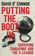 Putting the Boot In - Singapore's S. League ebook by David O'Connor