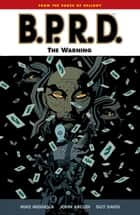B.P.R.D. Volume 10: The Warning ebook by Mike Mignola, Various